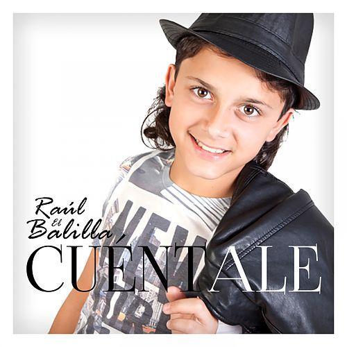 Raúl el Balilla – Cuéntale
